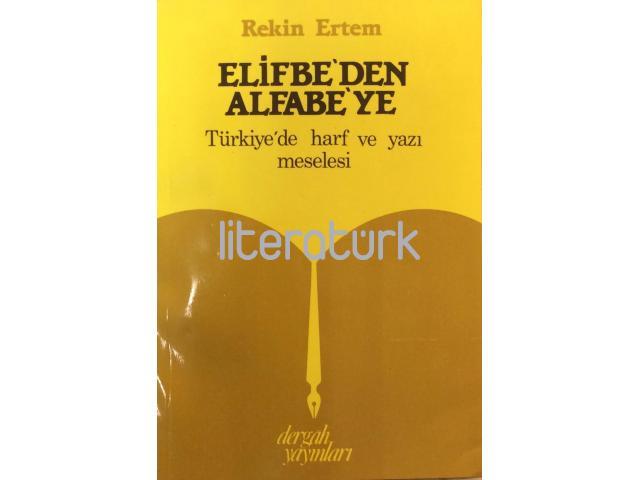 ELİFBE'DEN ALFABE'YE TÜRKİYE'DE HARF VE YAZI MESELESİ
