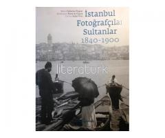 İSTANBUL FOTOĞRAFÇILAR SULTANLAR 1840-1900 [İLK BASKI]