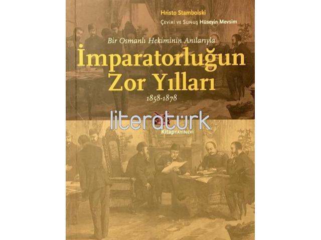 BİR OSMANLI HEKİMİNİN ANILARI ✩ İMPARATORLUĞUN ZOR YILLARI 1858-1878 [İLK BASKI]